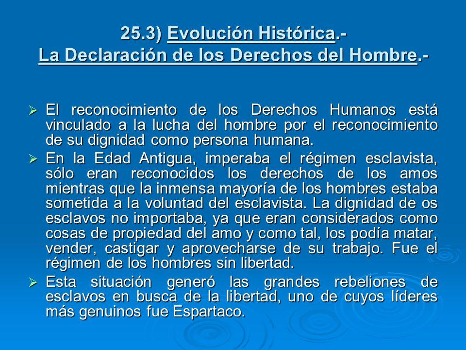 25.3) Evolución Histórica.- La Declaración de los Derechos del Hombre.- El reconocimiento de los Derechos Humanos está vinculado a la lucha del hombre
