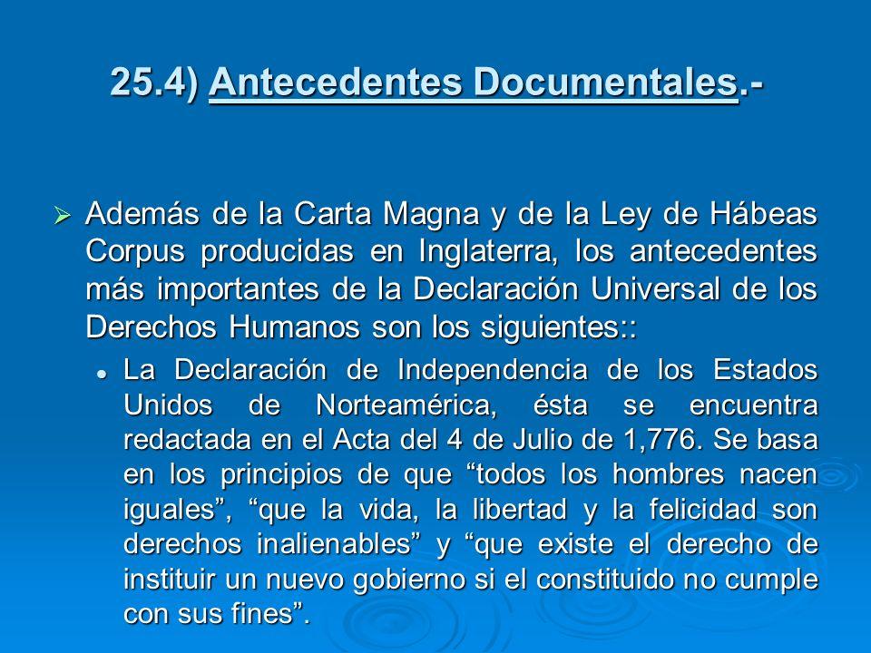 25.4) Antecedentes Documentales.- Además de la Carta Magna y de la Ley de Hábeas Corpus producidas en Inglaterra, los antecedentes más importantes de