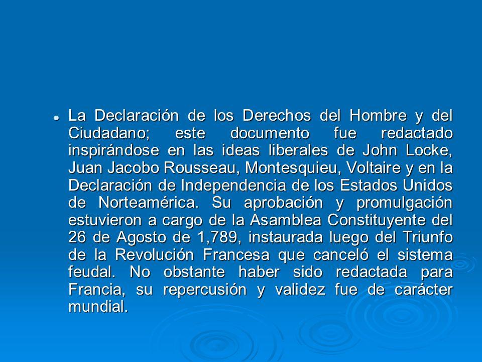 La Declaración de los Derechos del Hombre y del Ciudadano; este documento fue redactado inspirándose en las ideas liberales de John Locke, Juan Jacobo