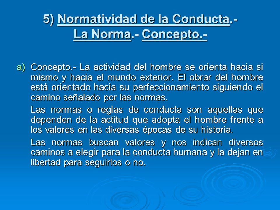 5) Normatividad de la Conducta.- La Norma.- Concepto.- a)Concepto.- La actividad del hombre se orienta hacia si mismo y hacia el mundo exterior. El ob