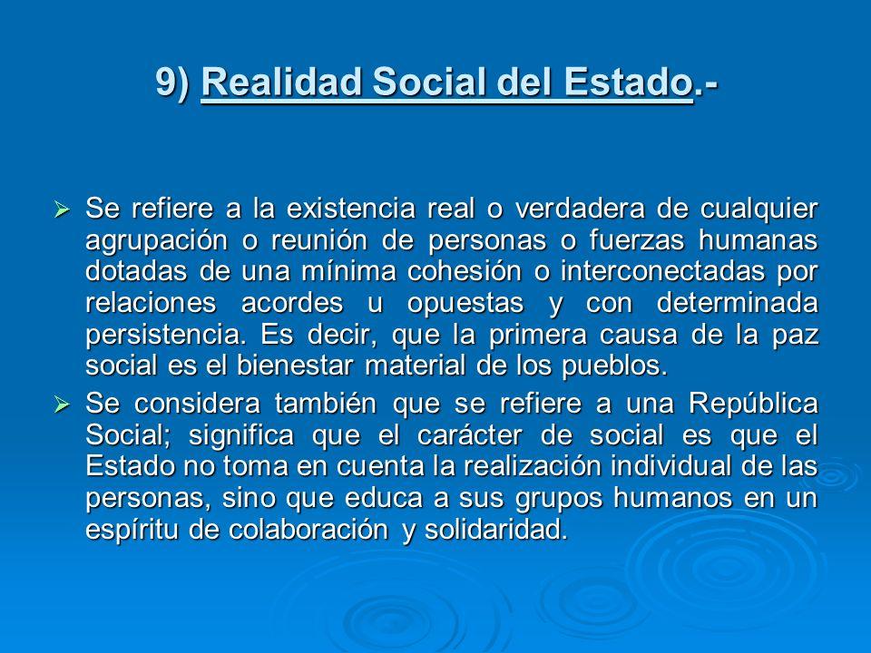 9) Realidad Social del Estado.- Se refiere a la existencia real o verdadera de cualquier agrupación o reunión de personas o fuerzas humanas dotadas de