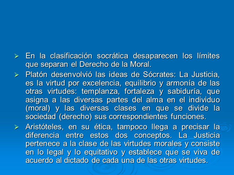 En la clasificación socrática desaparecen los límites que separan el Derecho de la Moral. En la clasificación socrática desaparecen los límites que se