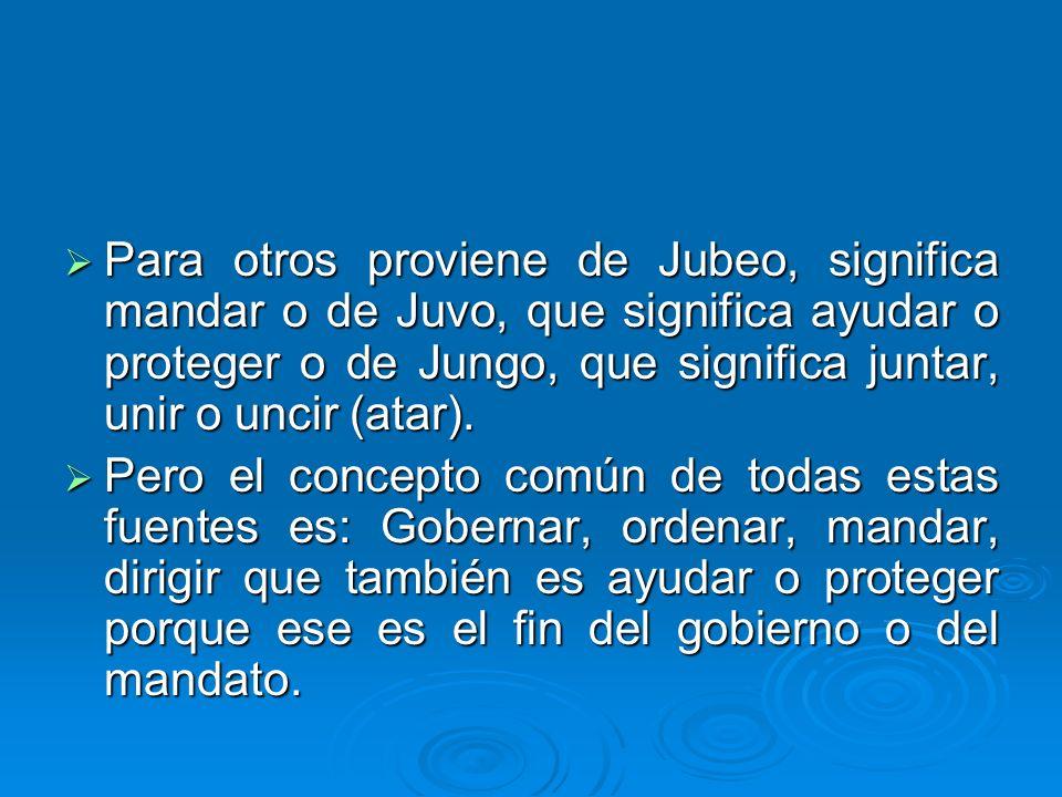 Para otros proviene de Jubeo, significa mandar o de Juvo, que significa ayudar o proteger o de Jungo, que significa juntar, unir o uncir (atar). Para
