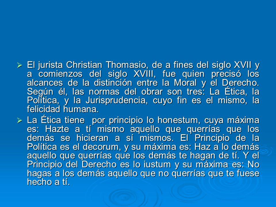 El jurista Christian Thomasio, de a fines del siglo XVII y a comienzos del siglo XVIII, fue quien precisó los alcances de la distinción entre la Moral