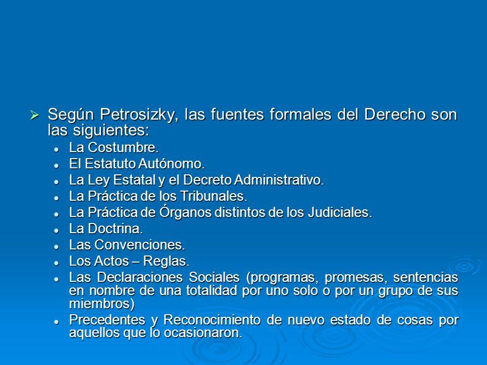Según Petrosizky, las fuentes formales del Derecho son las siguientes: Según Petrosizky, las fuentes formales del Derecho son las siguientes: La Costu