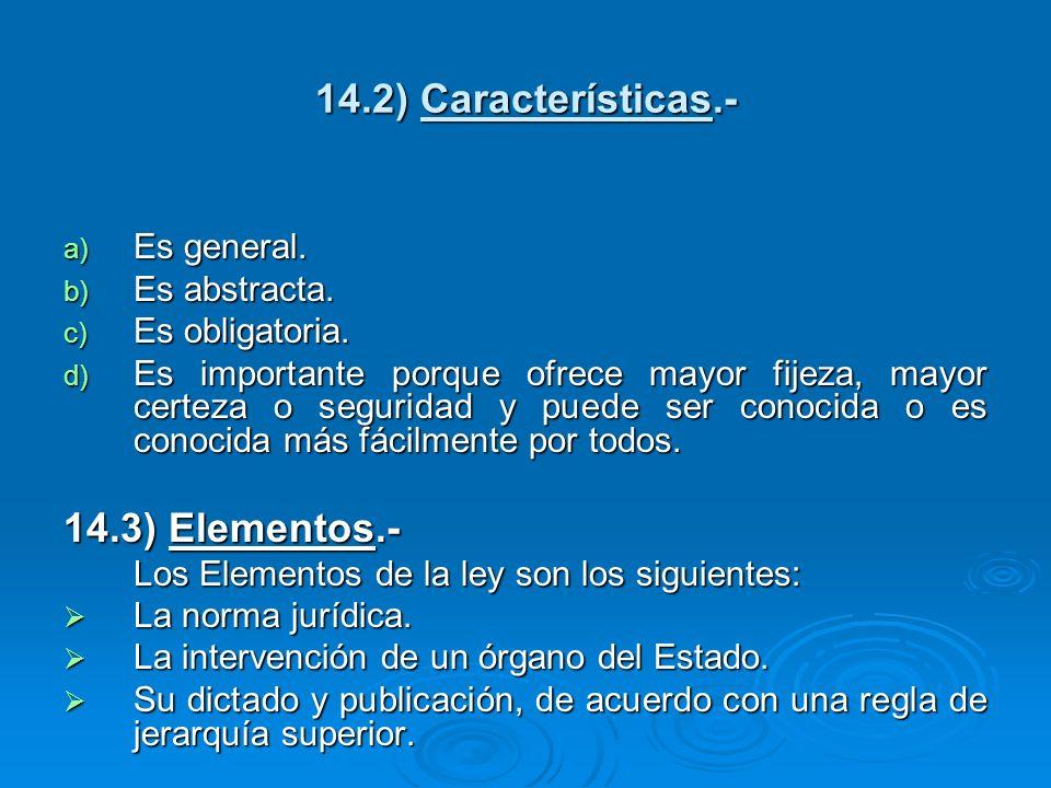 14.2) Características.- a) Es general. b) Es abstracta. c) Es obligatoria. d) Es importante porque ofrece mayor fijeza, mayor certeza o seguridad y pu