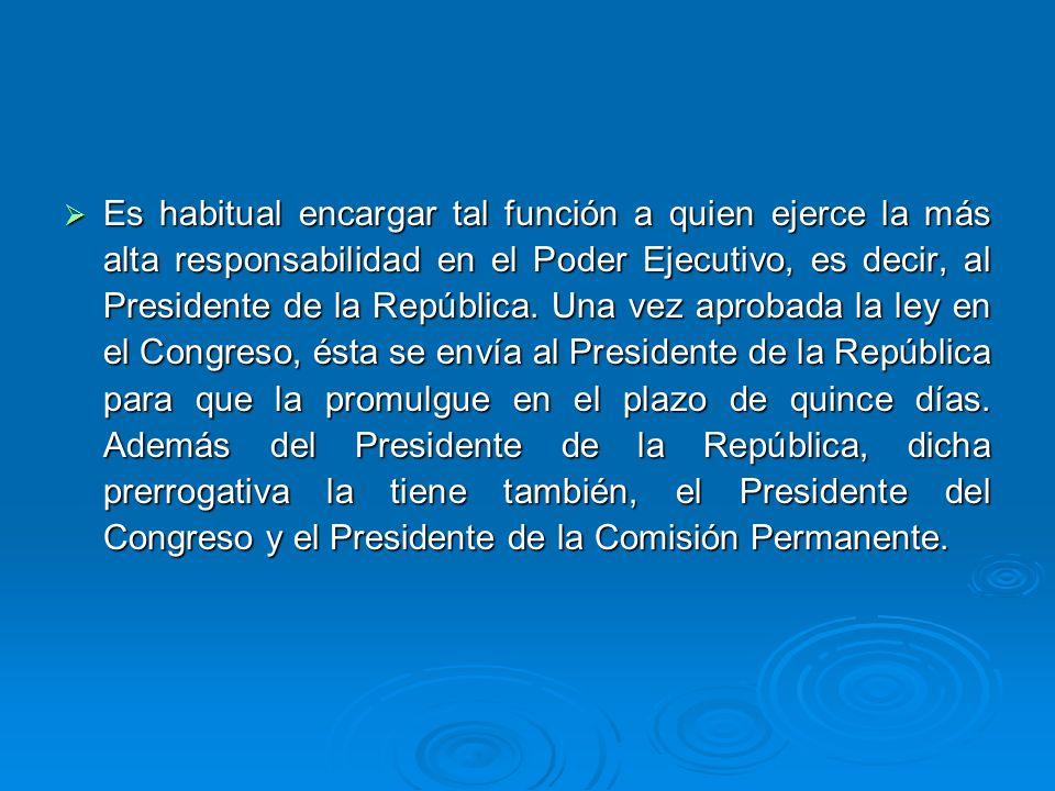 Es habitual encargar tal función a quien ejerce la más alta responsabilidad en el Poder Ejecutivo, es decir, al Presidente de la República. Una vez ap