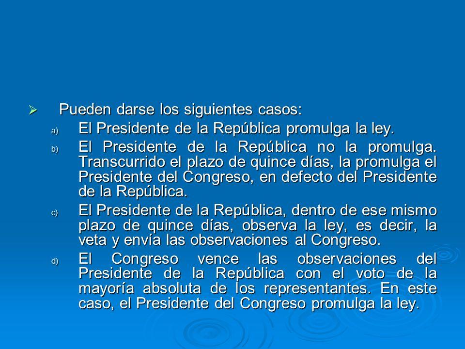 Pueden darse los siguientes casos: Pueden darse los siguientes casos: a) El Presidente de la República promulga la ley. b) El Presidente de la Repúbli