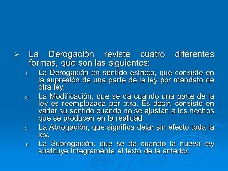 La Derogación reviste cuatro diferentes formas, que son las siguientes: La Derogación reviste cuatro diferentes formas, que son las siguientes: 1) La