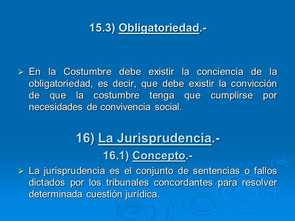 15.3) Obligatoriedad.- En la Costumbre debe existir la conciencia de la obligatoriedad, es decir, que debe existir la convicción de que la costumbre t