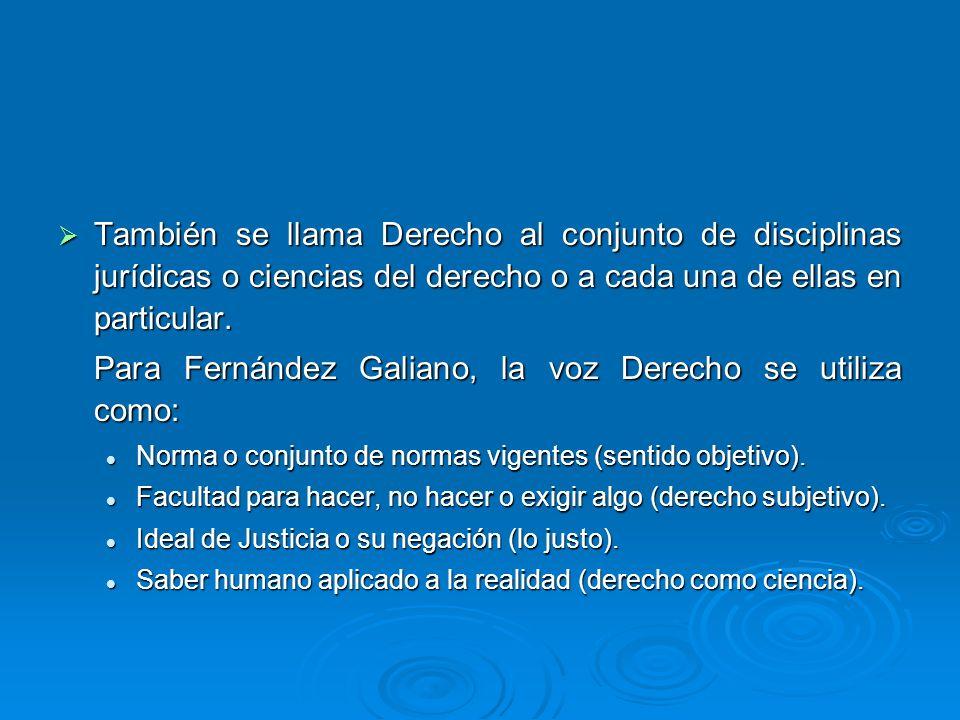 También se llama Derecho al conjunto de disciplinas jurídicas o ciencias del derecho o a cada una de ellas en particular. También se llama Derecho al