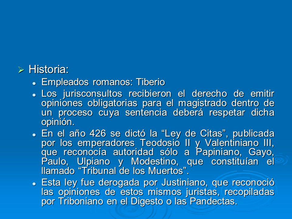Historia: Historia: Empleados romanos: Tiberio Empleados romanos: Tiberio Los jurisconsultos recibieron el derecho de emitir opiniones obligatorias pa