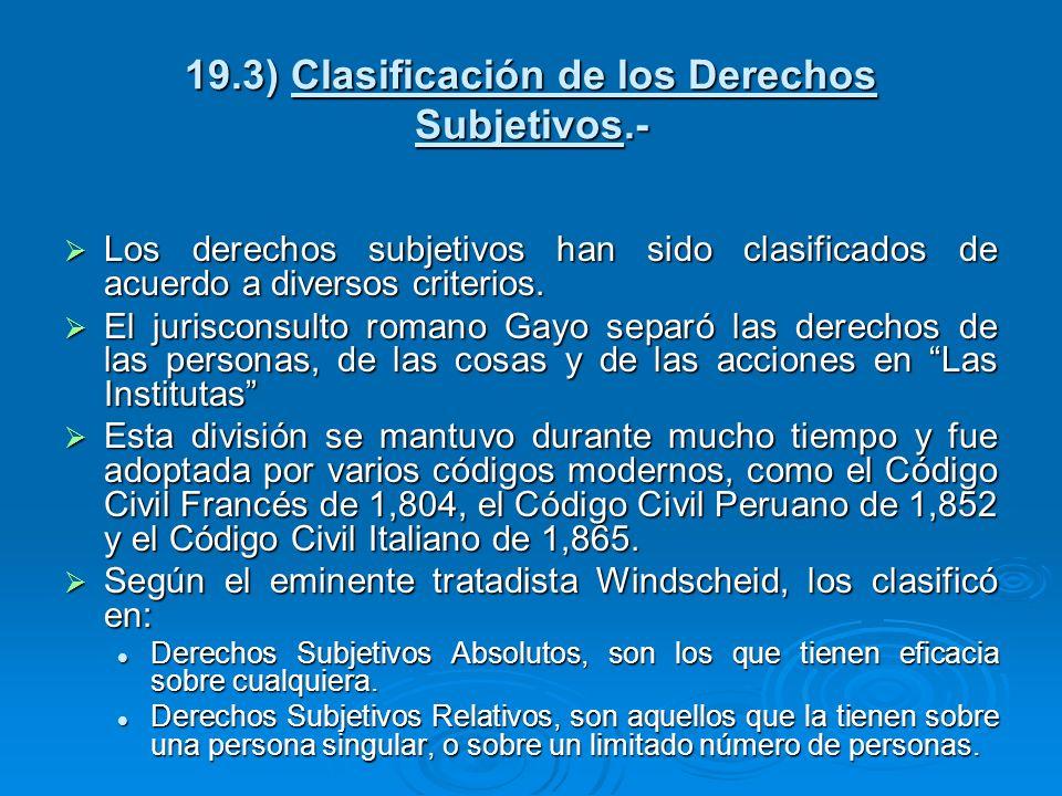 19.3) Clasificación de los Derechos Subjetivos.- Los derechos subjetivos han sido clasificados de acuerdo a diversos criterios. Los derechos subjetivo
