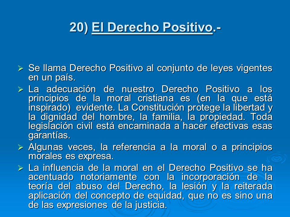 20) El Derecho Positivo.- Se llama Derecho Positivo al conjunto de leyes vigentes en un país. Se llama Derecho Positivo al conjunto de leyes vigentes