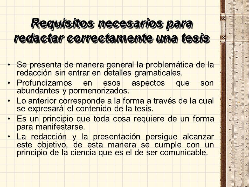 Requisitos necesarios para redactar correctamente una tesis Se presenta de manera general la problemática de la redacción sin entrar en detalles grama