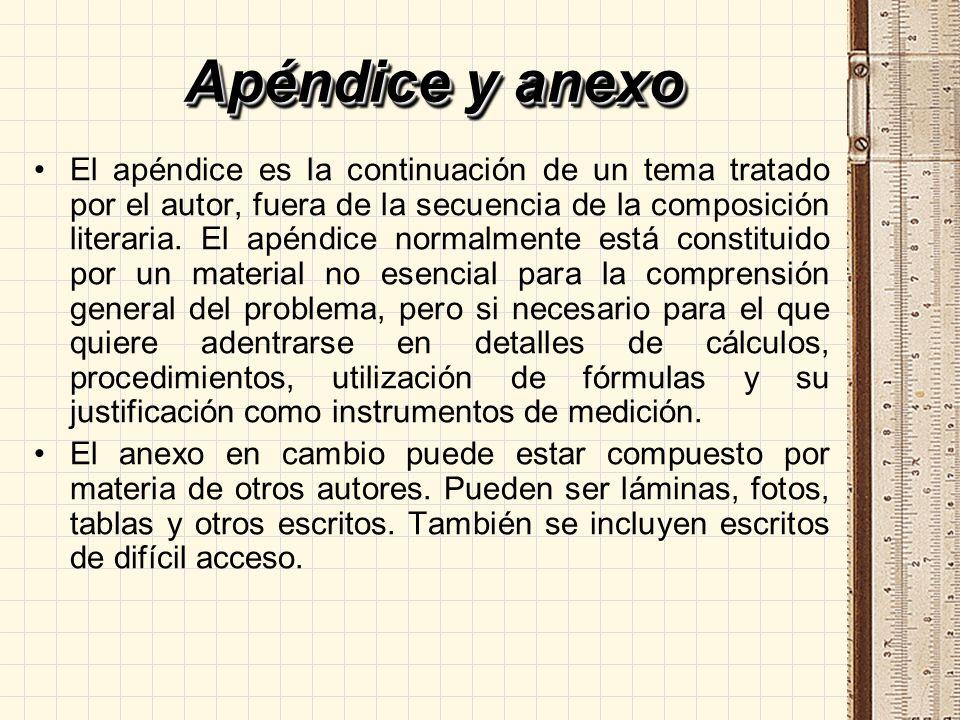 Apéndice y anexo El apéndice es la continuación de un tema tratado por el autor, fuera de la secuencia de la composición literaria. El apéndice normal