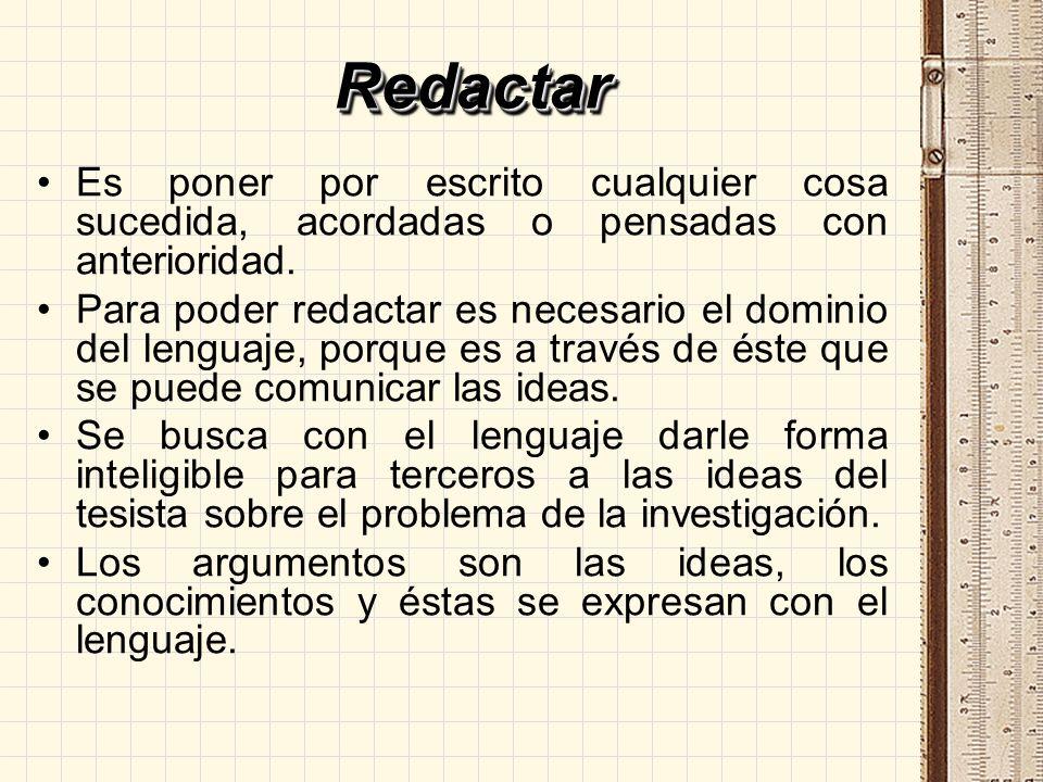 RedactarRedactar Es poner por escrito cualquier cosa sucedida, acordadas o pensadas con anterioridad. Para poder redactar es necesario el dominio del