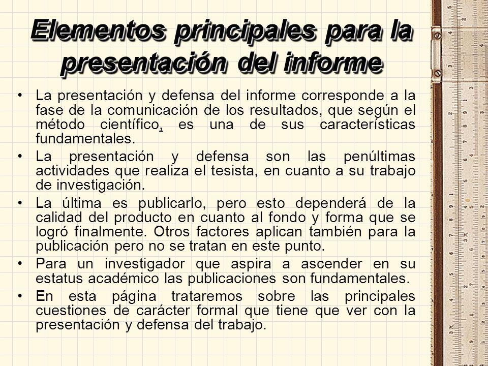 Elementos principales para la presentación del informe La presentación y defensa del informe corresponde a la fase de la comunicación de los resultado