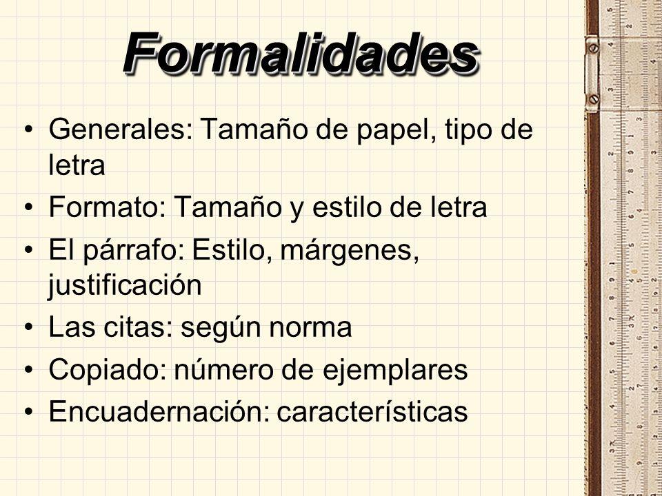 FormalidadesFormalidades Generales: Tamaño de papel, tipo de letra Formato: Tamaño y estilo de letra El párrafo: Estilo, márgenes, justificación Las c