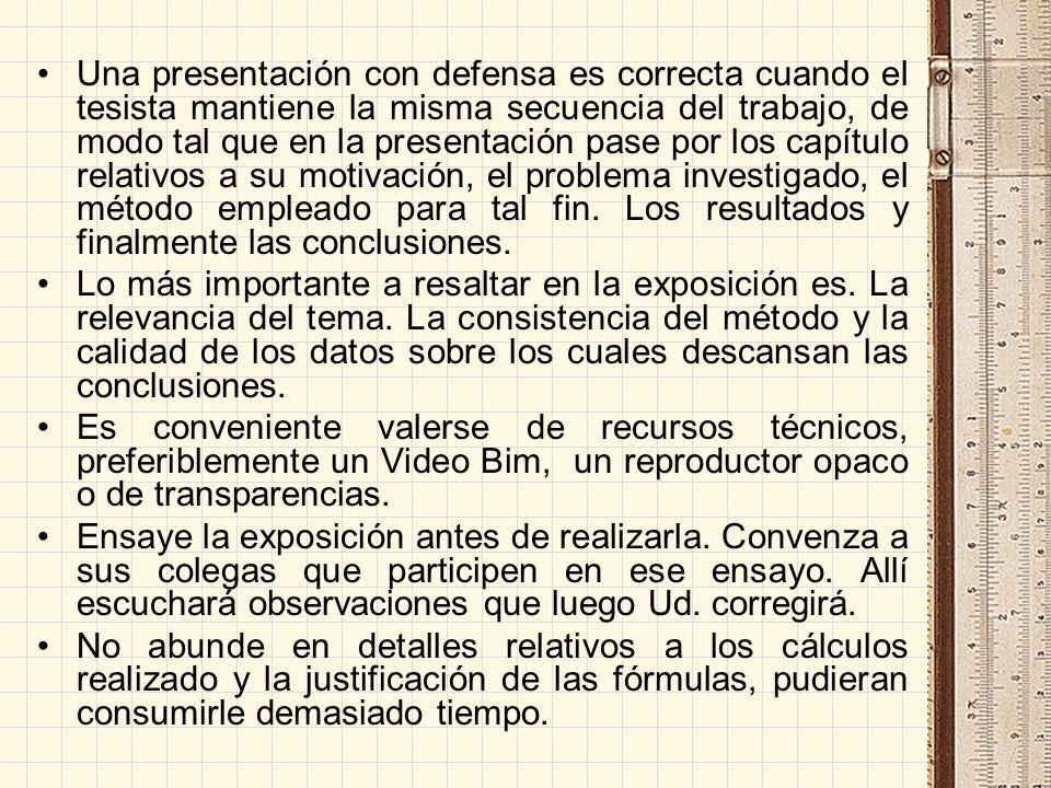Una presentación con defensa es correcta cuando el tesista mantiene la misma secuencia del trabajo, de modo tal que en la presentación pase por los ca