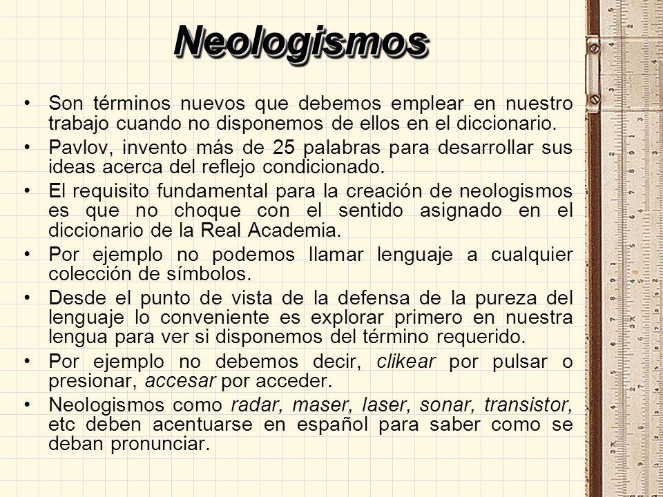 NeologismosNeologismos Son términos nuevos que debemos emplear en nuestro trabajo cuando no disponemos de ellos en el diccionario. Pavlov, invento más