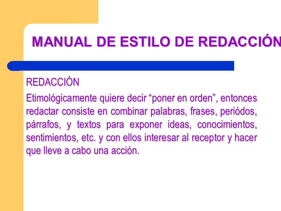 MANUAL DE ESTILO REDACCIÓN MANUAL DE ESTILO DE REDACCIÓN REDACCIÓN Etimológicamente quiere decir poner en orden, entonces redactar consiste en combina