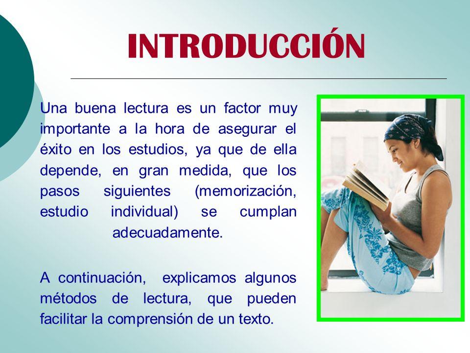 INTRODUCCIÓN Una buena lectura es un factor muy importante a la hora de asegurar el éxito en los estudios, ya que de ella depende, en gran medida, que
