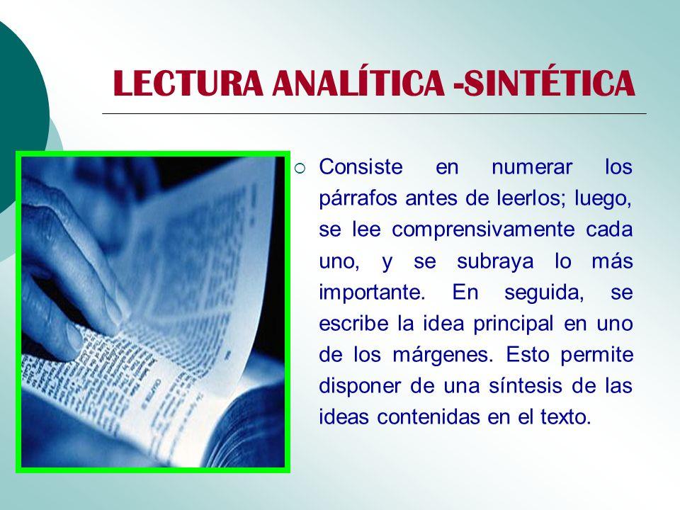 LECTURA ANALÍTICA -SINTÉTICA Consiste en numerar los párrafos antes de leerlos; luego, se lee comprensivamente cada uno, y se subraya lo más important