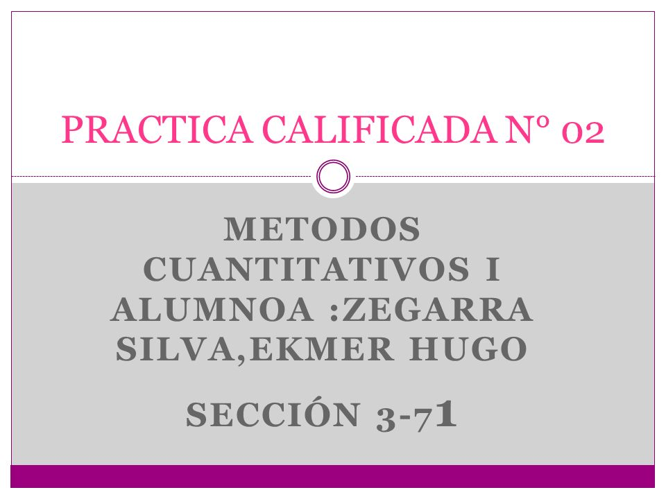 METODOS CUANTITATIVOS I ALUMNOA :ZEGARRA SILVA,EKMER HUGO SECCIÓN 3-7 1 PRACTICA CALIFICADA N° 02