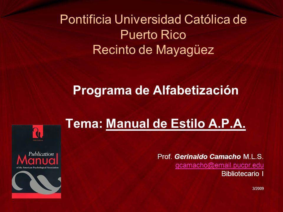 Pontificia Universidad Católica de Puerto Rico Recinto de Mayagüez Programa de Alfabetización Tema: Manual de Estilo A.P.A. Prof. Gerinaldo Camacho M.