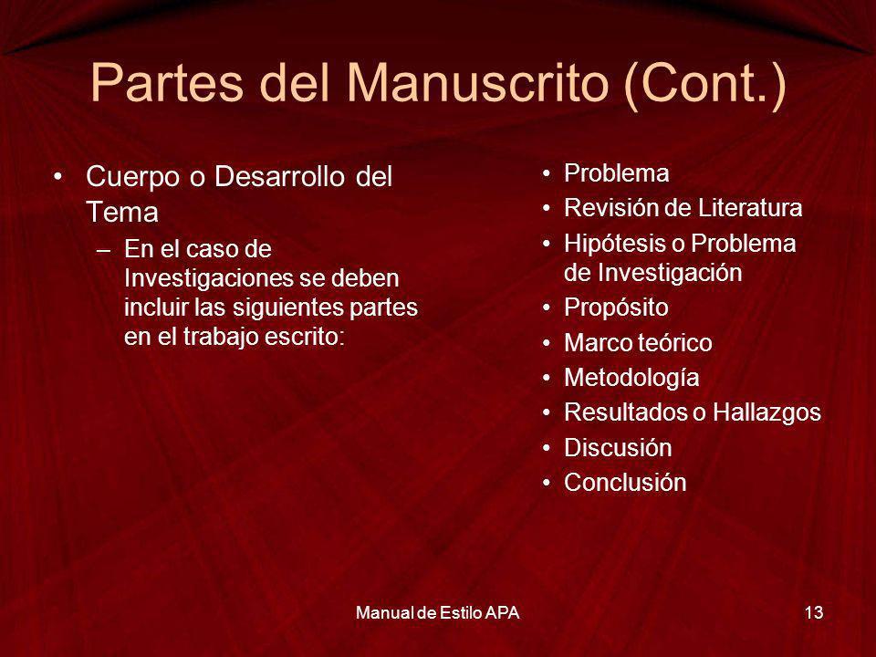 Partes del Manuscrito (Cont.) Cuerpo o Desarrollo del Tema –En el caso de Investigaciones se deben incluir las siguientes partes en el trabajo escrito