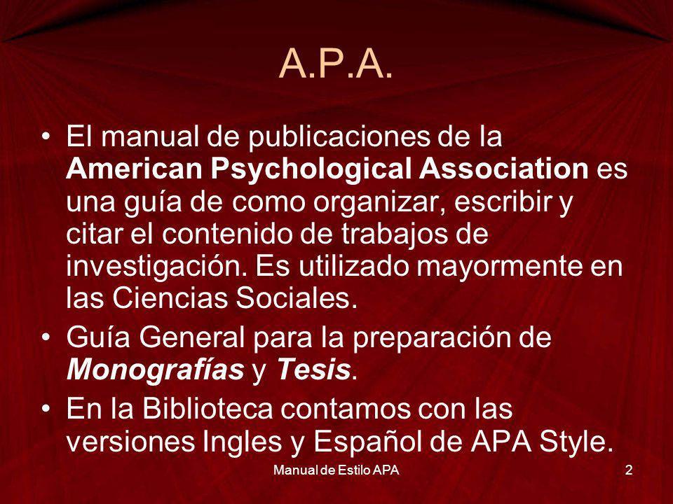 A.P.A. El manual de publicaciones de la American Psychological Association es una guía de como organizar, escribir y citar el contenido de trabajos de