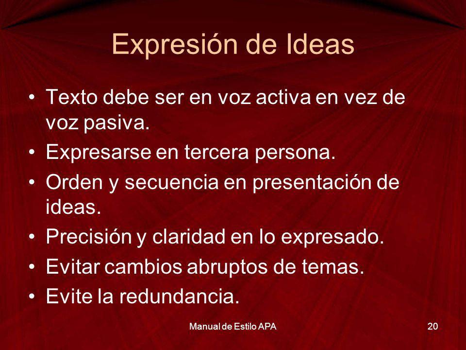 Expresión de Ideas Texto debe ser en voz activa en vez de voz pasiva. Expresarse en tercera persona. Orden y secuencia en presentación de ideas. Preci