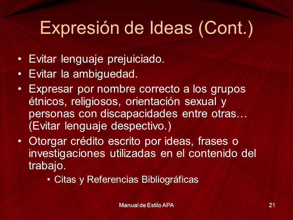 Expresión de Ideas (Cont.) Evitar lenguaje prejuiciado. Evitar la ambiguedad. Expresar por nombre correcto a los grupos étnicos, religiosos, orientaci
