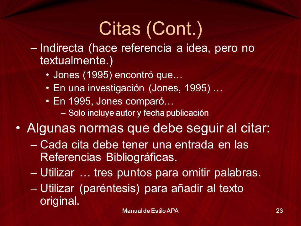 Citas (Cont.) –Indirecta (hace referencia a idea, pero no textualmente.) Jones (1995) encontró que… En una investigación (Jones, 1995) … En 1995, Jone