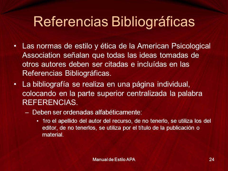 Referencias Bibliográficas Las normas de estilo y ética de la American Psicological Association señalan que todas las ideas tomadas de otros autores d