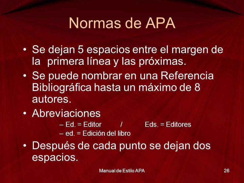 Normas de APA Se dejan 5 espacios entre el margen de la primera línea y las próximas. Se puede nombrar en una Referencia Bibliográfica hasta un máximo