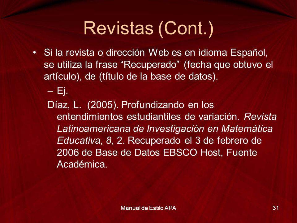 Revistas (Cont.) Si la revista o dirección Web es en idioma Español, se utiliza la frase Recuperado (fecha que obtuvo el artículo), de (título de la b