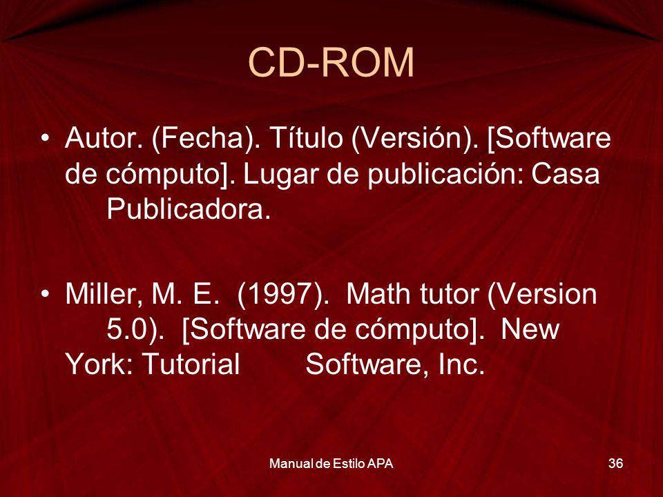 CD-ROM Autor. (Fecha). Título (Versión). [Software de cómputo]. Lugar de publicación: Casa Publicadora. Miller, M. E. (1997). Math tutor (Version 5.0)