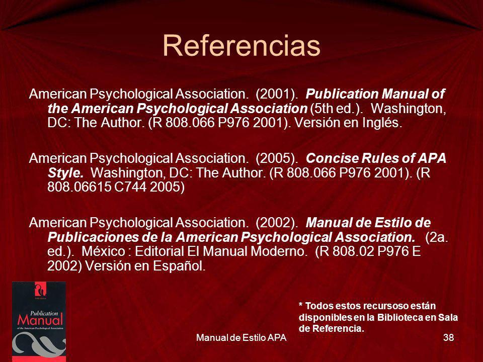 Referencias American Psychological Association. (2001). Publication Manual of the American Psychological Association (5th ed.). Washington, DC: The Au