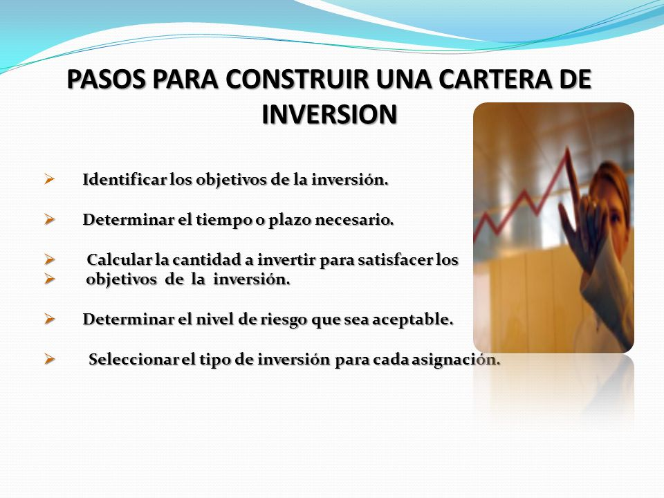 PASOS PARA CONSTRUIR UNA CARTERA DE INVERSION Identificar los objetivos de la inversión. Determinar el tiempo o plazo necesario. Determinar el tiempo