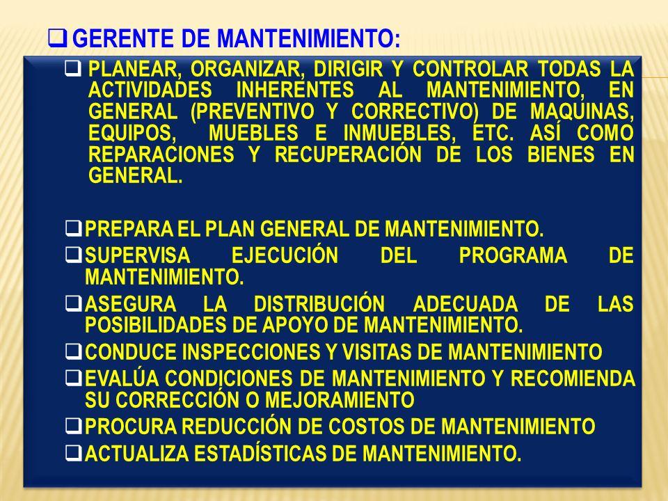 PLANEAR, ORGANIZAR, DIRIGIR Y CONTROLAR TODAS LA ACTIVIDADES INHERENTES AL MANTENIMIENTO, EN GENERAL (PREVENTIVO Y CORRECTIVO) DE MAQUINAS, EQUIPOS, M