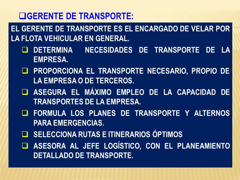 EL GERENTE DE TRANSPORTE ES EL ENCARGADO DE VELAR POR LA FLOTA VEHICULAR EN GENERAL. DETERMINA NECESIDADES DE TRANSPORTE DE LA EMPRESA. PROPORCIONA EL