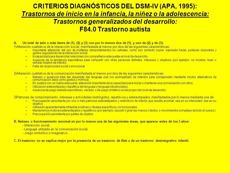CRITERIOS DIAGNÓSTICOS DEL DSM-IV (APA, 1995): Trastornos de inicio en la infancia, la niñez o la adolescencia: Trastornos generalizados del desarroll