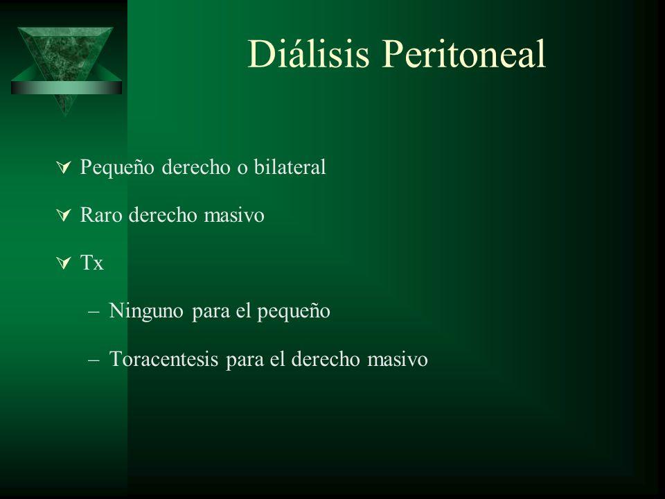 Diálisis Peritoneal Pequeño derecho o bilateral Raro derecho masivo Tx –Ninguno para el pequeño –Toracentesis para el derecho masivo