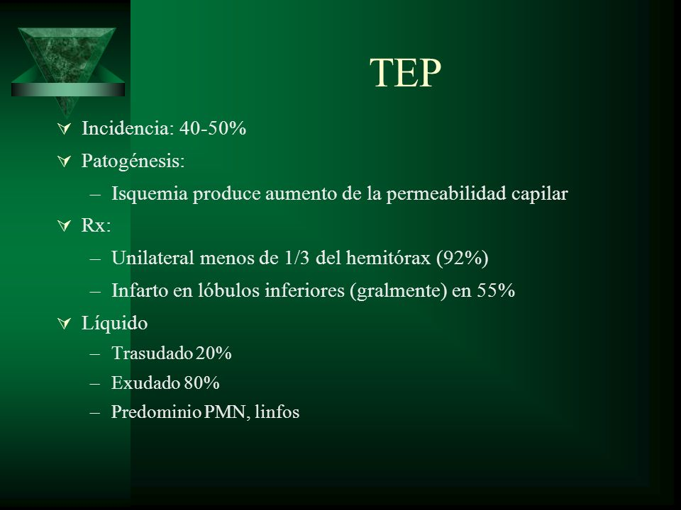 TEP Incidencia: 40-50% Patogénesis: –Isquemia produce aumento de la permeabilidad capilar Rx: –Unilateral menos de 1/3 del hemitórax (92%) –Infarto en
