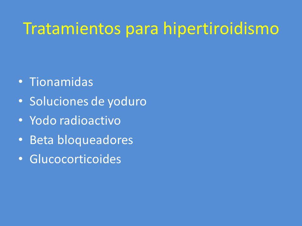Tratamientos para hipertiroidismo Tionamidas Soluciones de yoduro Yodo radioactivo Beta bloqueadores Glucocorticoides