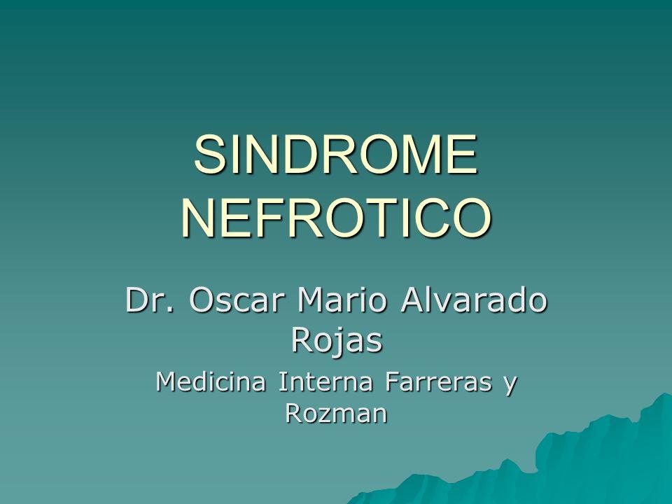 SINDROME NEFROTICO Dr. Oscar Mario Alvarado Rojas Medicina Interna Farreras y Rozman