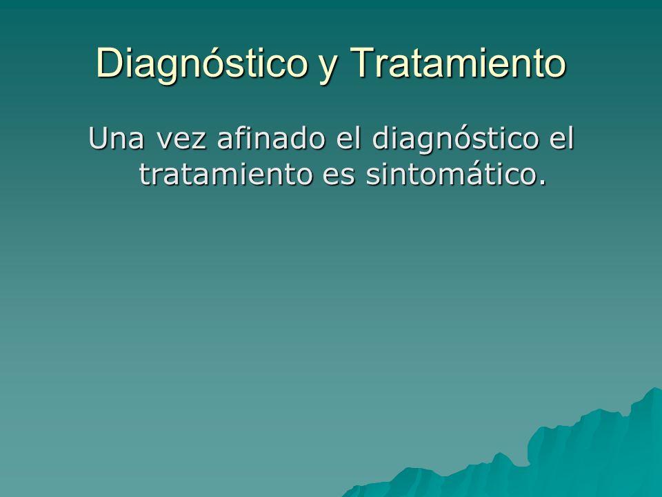 Diagnóstico y Tratamiento Una vez afinado el diagnóstico el tratamiento es sintomático.