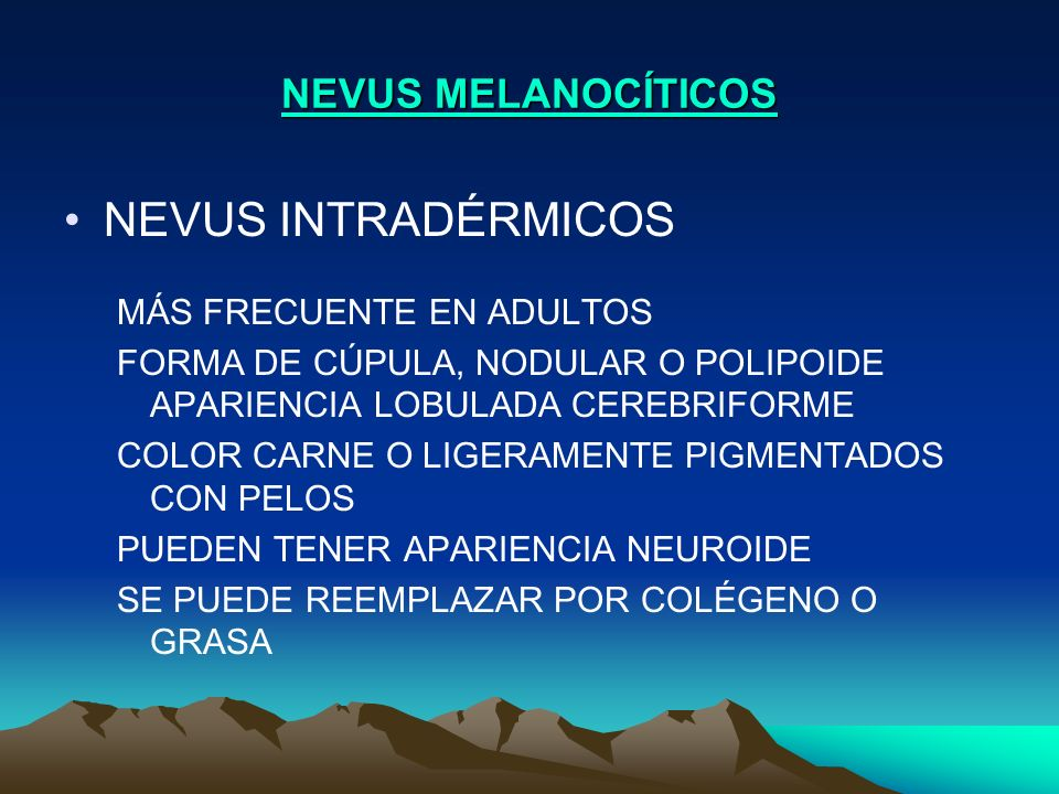 NEVUS MELANOCÍTICOS NEVUS INTRADÉRMICOS MÁS FRECUENTE EN ADULTOS FORMA DE CÚPULA, NODULAR O POLIPOIDE APARIENCIA LOBULADA CEREBRIFORME COLOR CARNE O L